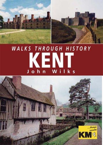 Walks Through History: Kent By John Wilks
