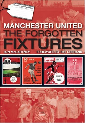Manchester United: The Forgotten Fixtures by Iain McCartney