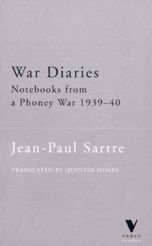 War Diaries: Notebooks from a Phony War, Noverber 1939-March 1940: Notebooks from a Phoney War, 1939-40 (Verso Classics) By Jean-Paul Sartre