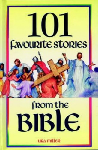101 Favourite Stories from the Bible By Ura Miller