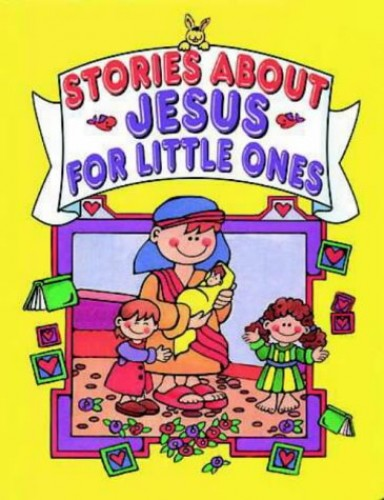 Stories About Jesus for Little Ones by