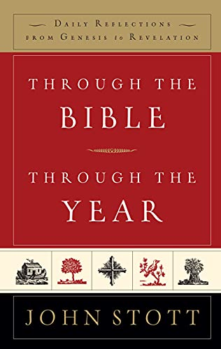 Through the Bible, Through the Year: Daily Reflections From Genesis to Revelation By John R. W. Stott