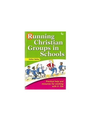 Running Christian Groups in Schools By Esther Bailey