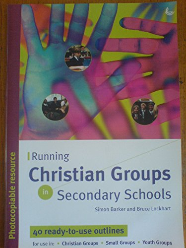 Running Christian Groups in Secondary Schools By Simon Barker