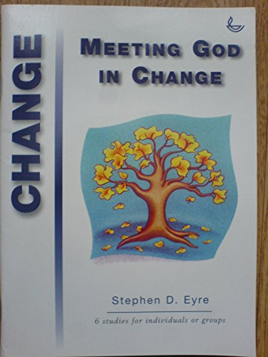 Meeting God in Change By Stephen D. Eyre