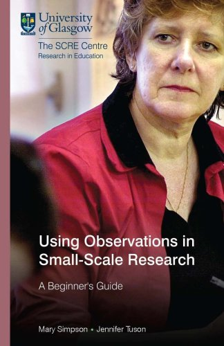 Using Observations in Small-Scale Research: A Beginner's Guide (Using research series SCRE publication) By Mary Simpson