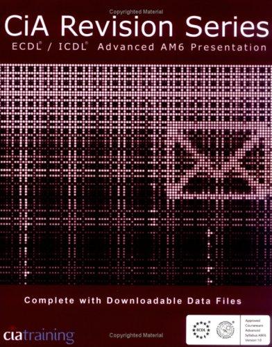 CiA Revision Series ECDL/ICDL Advanced AM6 Presentations By CiA Training Ltd.
