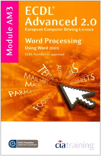 ECDL Advanced Syllabus 2.0 Module AM3 Word Processing Using Word 2003 By CiA Training Ltd.