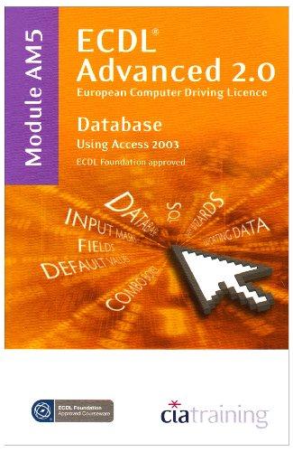 ECDL Advanced Syllabus 2.0 Module AM5 Database Using Access 2003 By CiA Training Ltd.