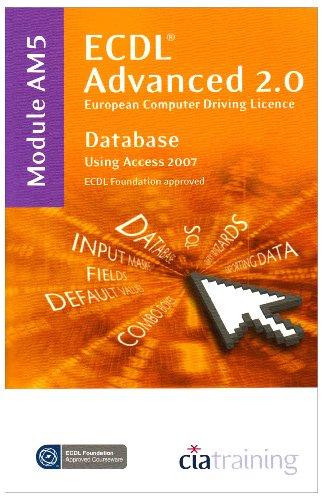 ECDL Advanced Syllabus 2.0 Module AM5 Database Using Access 2007 (Ecdl Advanced 20) By CiA Training Ltd.