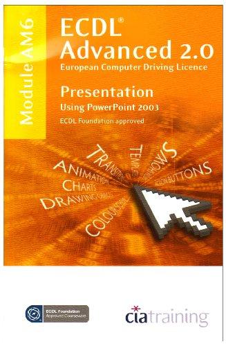 ECDL Advanced Syllabus 2.0 Module AM6 Presentation Using PowerPoint 2003 By CiA Training Ltd.