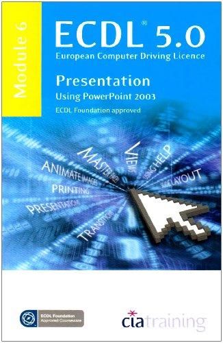 ECDL Syllabus 5.0 Module 6 Presentation Using PowerPoint 2003 By CiA Training Ltd.