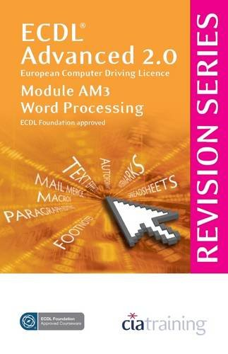 ECDL Advanced Syllabus 2.0 Revision Series Module AM3 Word Processing By CiA Training Ltd.