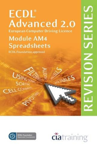 ECDL Advanced Syllabus 2.0 Revision Series Module AM4 Spreadsheets (Cia Revision Series) By CiA Training Ltd.