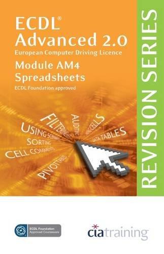 ECDL Advanced Syllabus 2.0 Revision Series Module AM4 Spreadsheets (Cia Revision Series) By CiA Training Ltd.