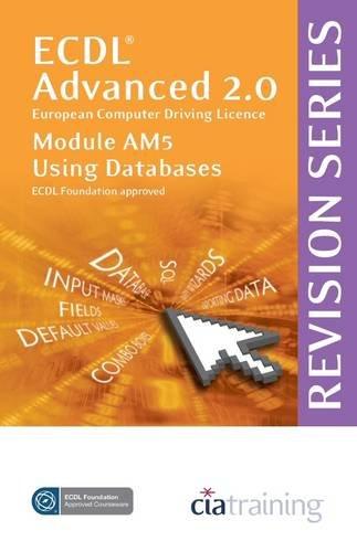 ECDL Advanced Syllabus 2.0 Revision Series Module AM5 Database By CiA Training Ltd.