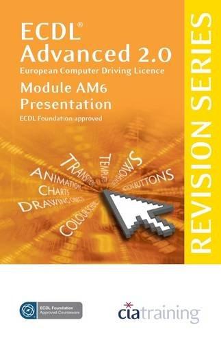 ECDL Advanced Syllabus 2.0 Revision Series Module AM6 Presentation: Module AM6 (Cia Revision Series) By CiA Training Ltd.