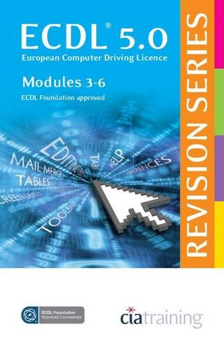 ECDL 5.0 Revision Series - Modules 3-6 (Spiral Bind) By CiA Training Ltd.