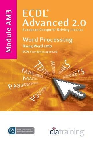 ECDL Advanced Syllabus 2.0 Module AM3 Word Processing Using Word 2010 By CiA Training Ltd.