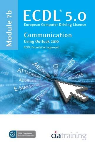 ECDL Syllabus 5.0 Module 7b Communication Using Outlook 2010 by CiA Training Ltd.