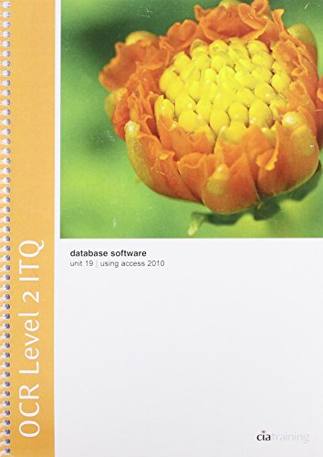 OCR Level 2 ITQ - Unit 19 - Database Software Using Microsoft Access 2010 By CiA Training Ltd.