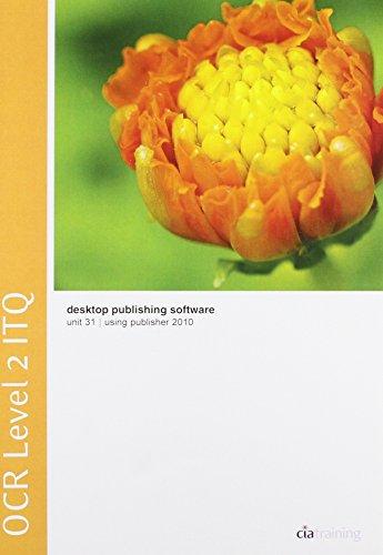 OCR Level 2 ITQ - Unit 31 - Desktop Publishing Software Using Microsoft Publisher 2010 By CiA Training Ltd.