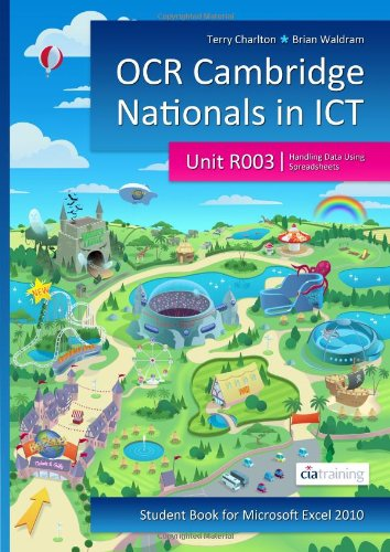 OCR Cambridge Nationals in ICT for Unit R003 (Microsoft Excel 2010) by CiA Training Ltd.