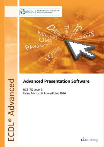 ECDL Advanced Presentation Software Using Powerpoint 2016 (BCS ITQ Level 3) By Cia Training Ltd