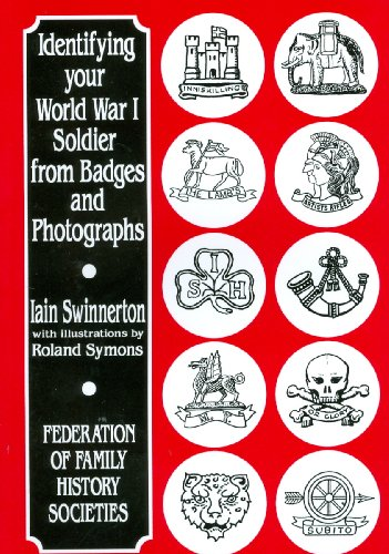 Identifying Your World War One Soldier from Badges and Photographs By I.S. Swinnerton