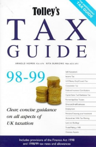 Tolley's Tax Guide: Practical Tax Advice for the Non-expert: 1998-99 by Arnold Homer