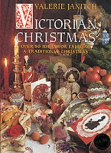 Victorian Christmas: Over 50 Ideas for Enjoying a Traditional Christmas by Valerie Janitch