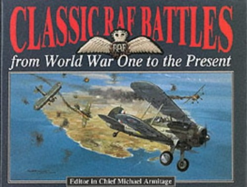 Classic RAF Battles: From World War One to the Present by M.J. Armitage