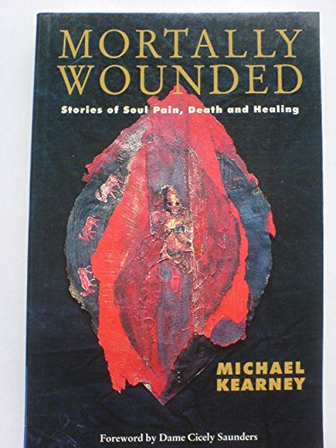 Mortally Wounded: Stories of Soul Pain, Death and Healing by Michael G. Kearney