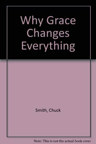 Why Grace Changes Everything by Chuck Smith, Jr.