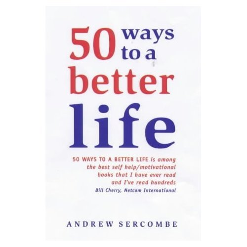 50 Ways to a Better Life By Andrew Sercombe