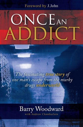 Once an Addict: The Fascinating True Story of One Man's Escape from the Murky Drugs Underworld by Barry Woodward