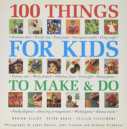 100 Things for Kids to Make & Do By Marion Elliot