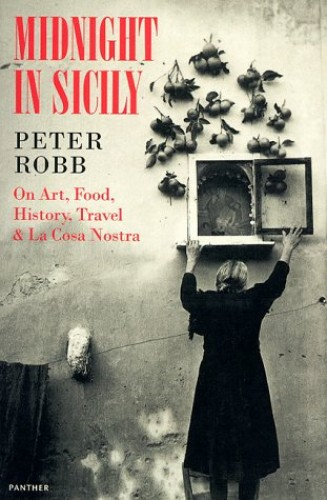 Midnight in Sicily: on Art, Food, History, Travel and La Cosa Nostra by Peter Robb