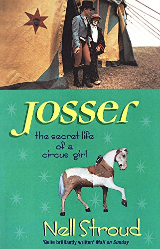 Josser: The Secret Life of a Circus Girl By Nell Stroud