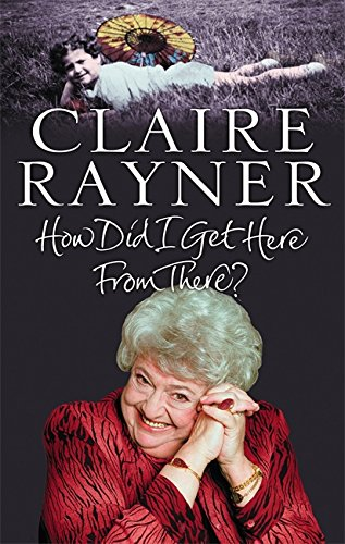 How Did I Get Here from There? By Claire Rayner