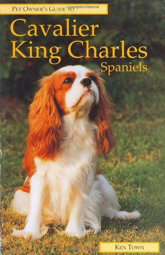 Pet Owner's Guide to the Cavalier King Charles Spaniel By Ken Town