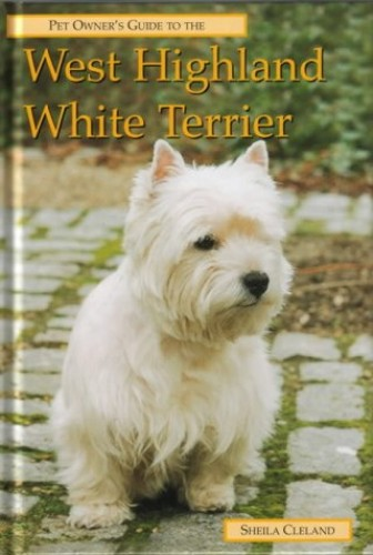 The Pet Owner's Guide to the West Highland White Terrier By Shelia Cleland