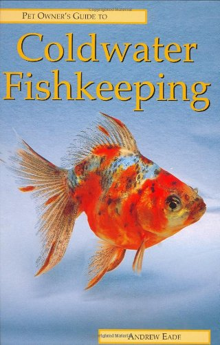 Pet Owner's Guide to Coldwater Fishkeeping By Andrew Eade