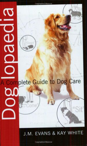 Doglopaedia: A Complete Guide to Dog Care By J.M. Evans