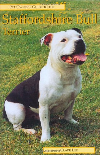 Pet Owner's Guide to the Staffordshire Bull Terrier By Clare Lee