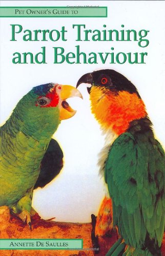 Pet Owners Guide to Parrot Behaviour and Training By Annette De Saulles