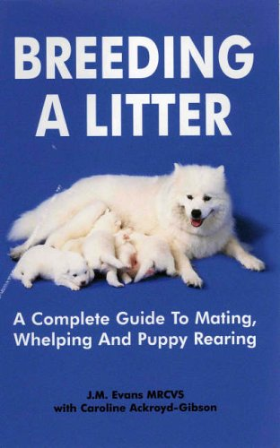 Breeding A Litter: A Complete Guide to Mating, Whelping and Puppy Rearing By J. M. Evans