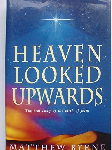 Heaven Looked Upwards By Matthew Byrne