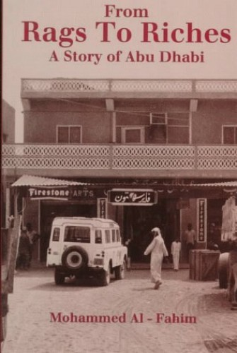From Rags to Riches: Story of Abu Dhabi (London Centre for Arab Studies) By Mohamed Abduljalil Al-Fahim