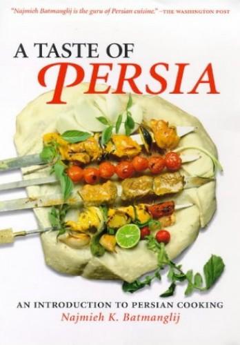Taste of Persia By Najmieh Batmanglij